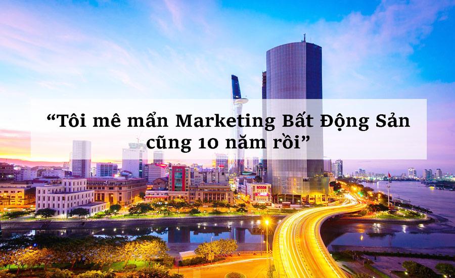04 điều khiến tôi mê mẩn Marketing ngành Bất động sản