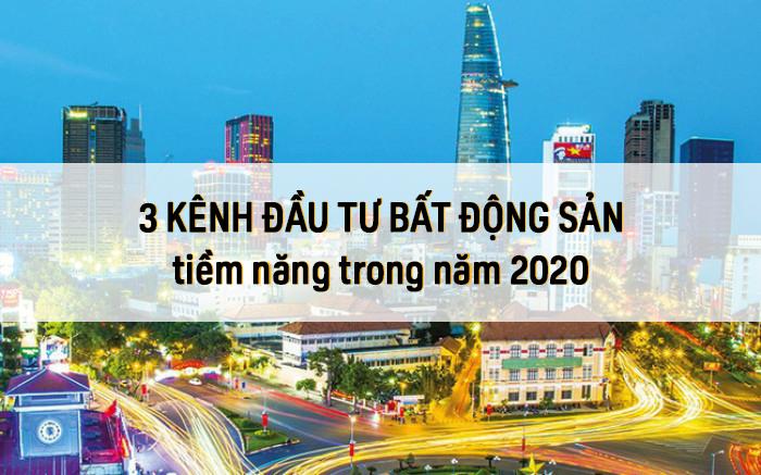 3 Kênh đầu tư bất động sản tiềm năng trong năm 2020