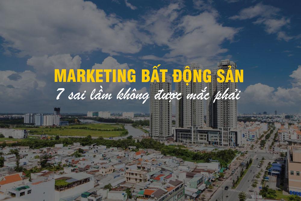 Marketing bất động sản và 7 sai lầm không được mắc phải
